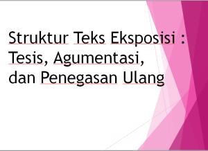 Struktur Teks Eksposisi : Tesis, Agumentasi, dan Penegasan Ulang