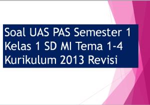 Soal UAS PAS Semester 1 Kelas 1 SD MI Tema 1-4 Kurikulum 2013 Revisi