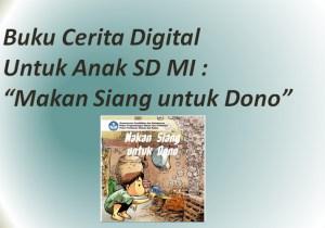 "Buku Cerita Digital Untuk Anak SD MI : ""Makan Siang untuk Dono"""