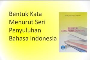 Bentuk Kata Menurut Seri Penyuluhan Bahasa Indonesia