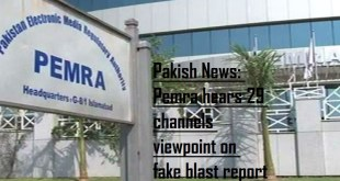 For airing fake blast report PEMRA hears 29 channels viewpoint