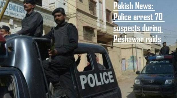 Police arrest 70 suspects in Peshawar