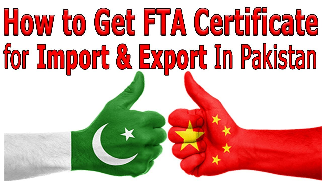 How to Get Certificate of Origin – How To Get FTA Certificate (China Free Trade Agreement) For Import & Export In Pakistan