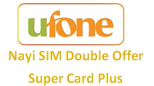 Ufone Nayi SIM Double Offer Super Card Plus