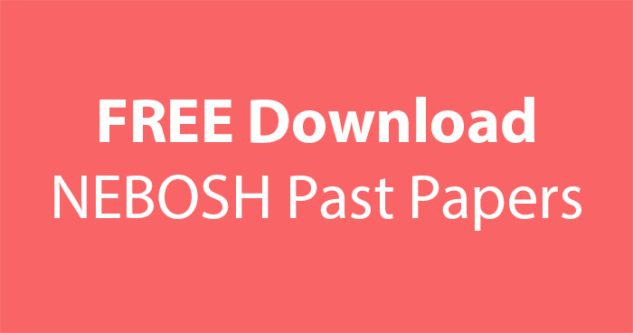 Free Download NEBOSH IGC Past Papers