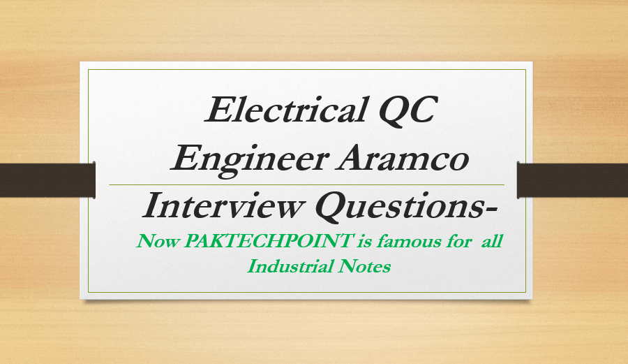Electrical QC Engineer Aramco Interview Questions, qa/qc electrical engineer interview questions