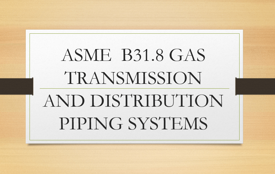 DOWNLOAD ASME B31.8 GAS TRANSMISSION AND DISTRIBUTION PIPING SYSTEMS