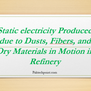 Static electricity Produced due to Dusts, Fibers, and Dry Materials in Motion in Refinery