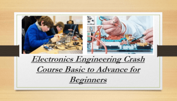 Electronics Engineering Crash Course Basic to Advance for Beginners