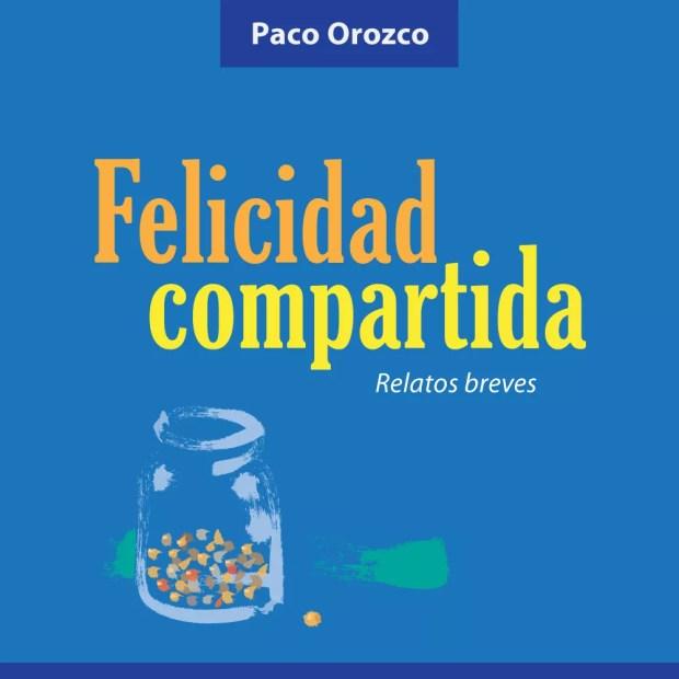 Portada del libro Felicidad Compartida de Paco Orozco