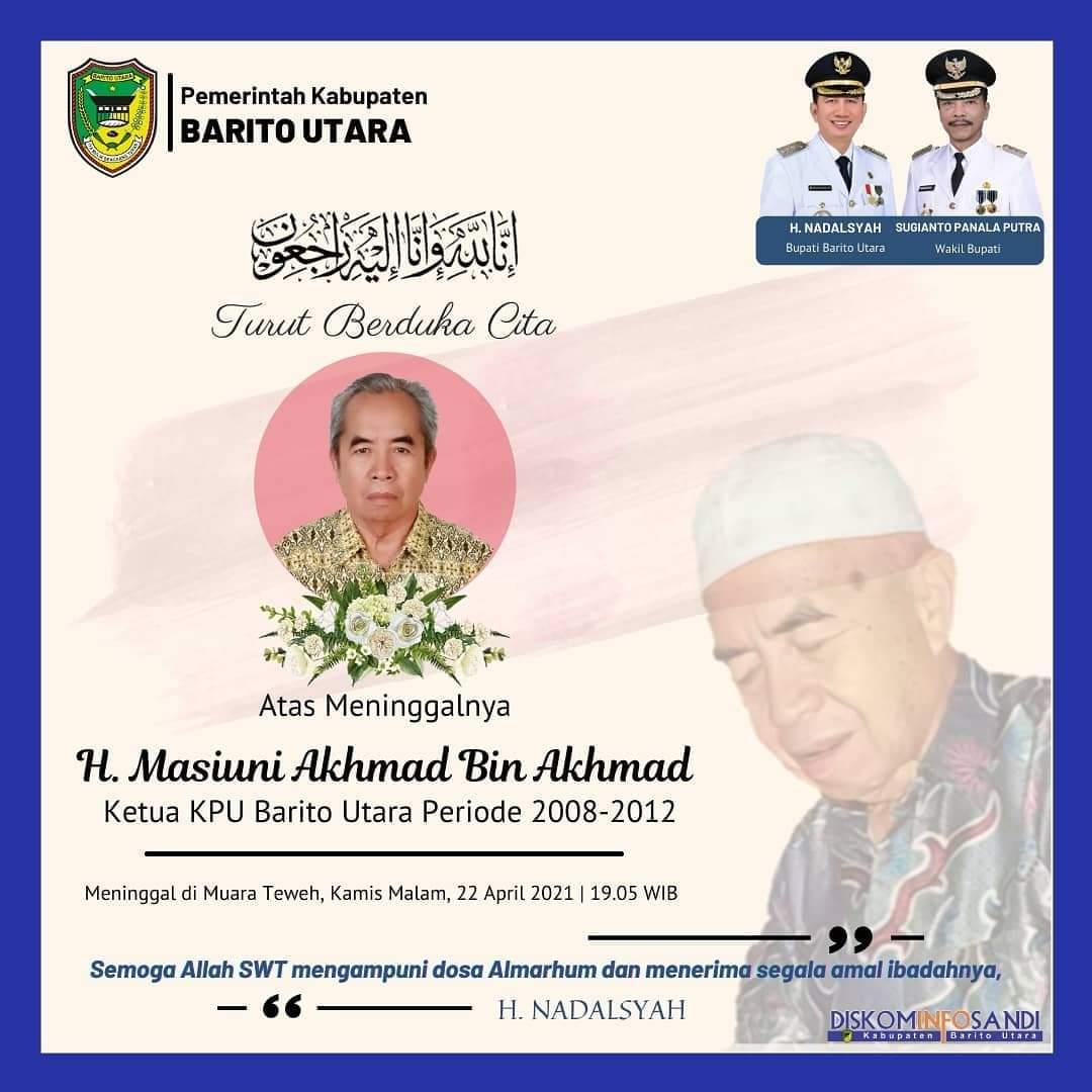 Pemerintah Kabupaten Barito Utara turut berduka cita atas wafatnya H. Masiuni Alhmad Bin Akhmad, pada Kamis Malam, 22 April 2021 pukul 19.05 WIB