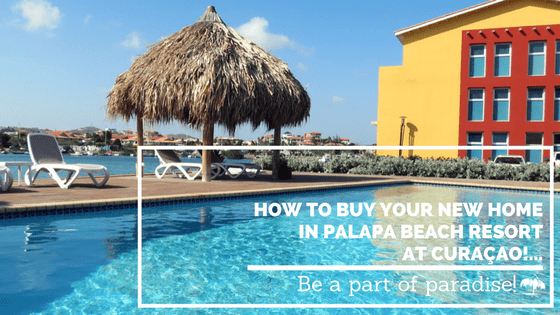 How to Buy Your New Home in Palapa Beach Resort at Curaçao!