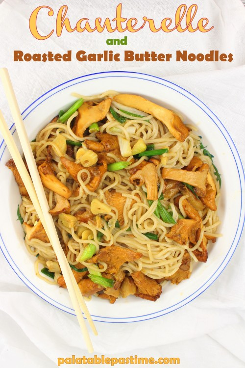 Chanterelle and Roasted Garlic Butter Noodles