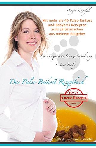 Das Paleo Beikost Rezeptbuch: Für eine gesunde Steinzeiternährung Deines Babys. Mit mehr als 40 Paleo Beikost und Babybrei Rezepten zum Selbermachen aus meinem Ratgeber - 1