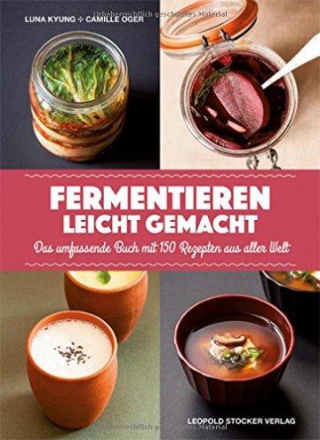 Fermentieren leicht gemacht: Das umfassende Buch mit 150 Rezepten aus aller Welt -