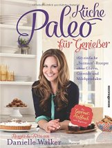 Paleo-Küche für Genießer: 160 einfache Rezepte ohne Gluten, Getreide und Milchprodukte - 1