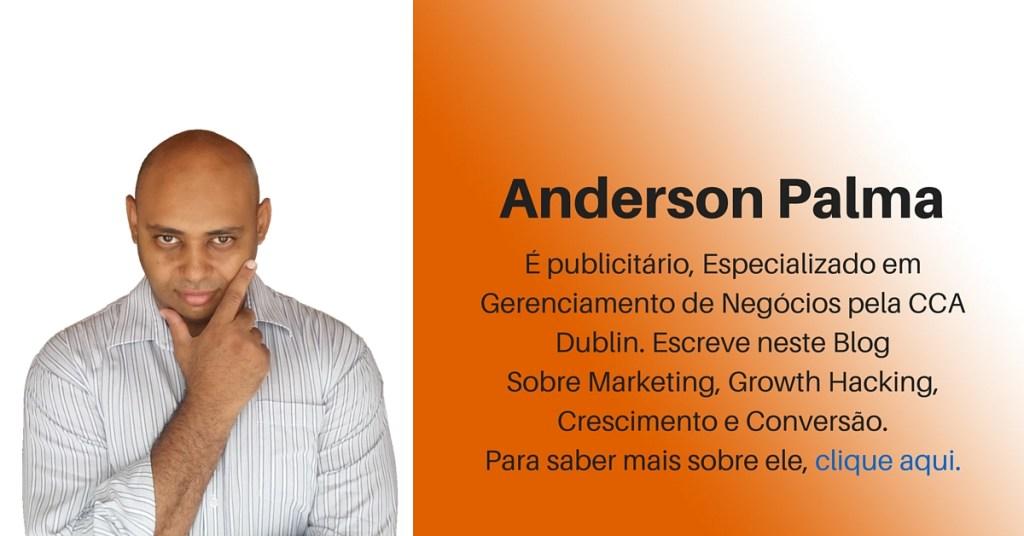 Anderson Palma é publicitário, Especializado em Gerenciamento de Negócios pela CCA Dublin. Escreve neste Blog Sobre Growth Hacking, Crescimento e Conversão. Para saber mais sobre ele, clique aqui