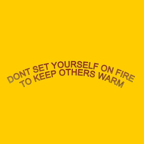 Don't Set Yourself on Fire Quote - Palms to Pines