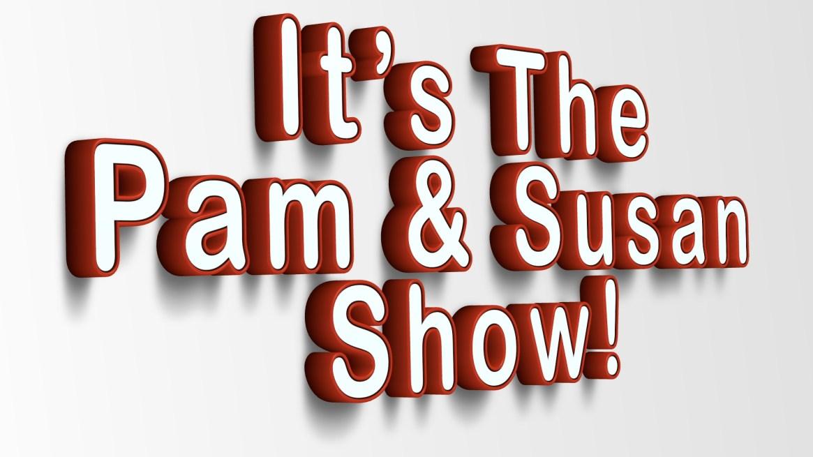 It's The Pam & Susan Show!