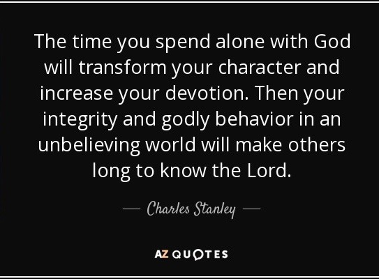 quote-the-time-you-spend-alone-with-god-will-transform-your-character-and-increase-your-devotion-charles-stanley-28-10-85