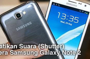 Matikan Suara Kamera Galaxy Note 2
