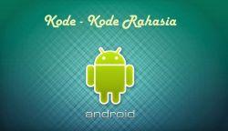Wow! Inilah Beberapa  Kode Rahasia Ponsel Android Yang Wajib Anda Ketahui