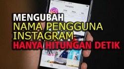 Cara Mengubah Nama Pengguna Instagram Cukup Hitungan Detik