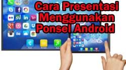 Presentasi Menggunakan Ponsel Android