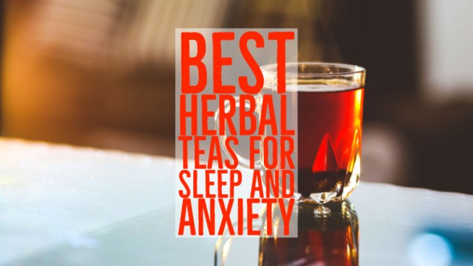 Best Herbal Teas For Sleep and Anxiety