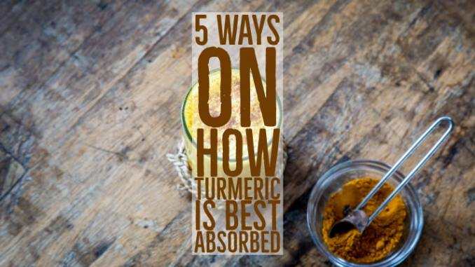 how turmeric is best absorbed 5 ways