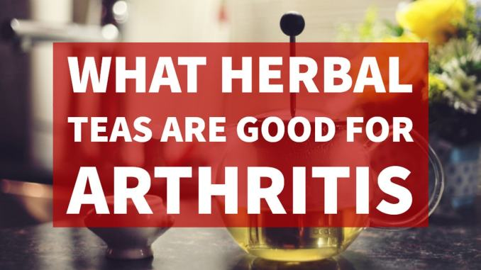 What Herbal Teas Are Good For Arthritis