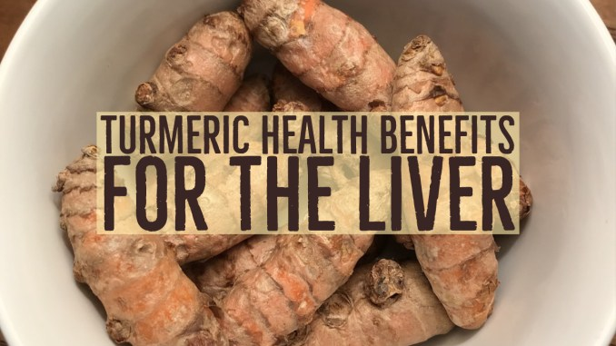 Health Benefits For The Liver by Turmeric