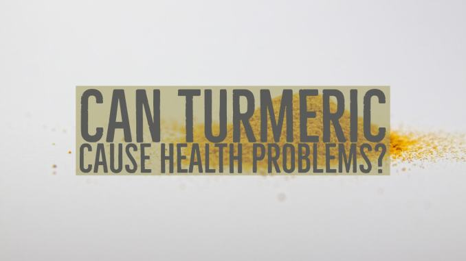 Turmeric Cause Health Problems