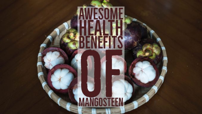 Awesome Health Benefits of Mangosteen Queen of Fruits