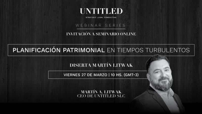 "#Gratis Webinario ""Planificación patrimonial en tiempos turbulentos"" por Martin Litwak"