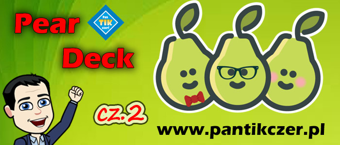 Pear Deck czyli jak zrobić interaktywną prezentację (cz.2)