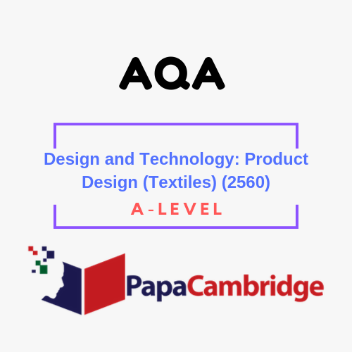 Design and Technology: Product Design (Textiles) (2560) A level Past Papers