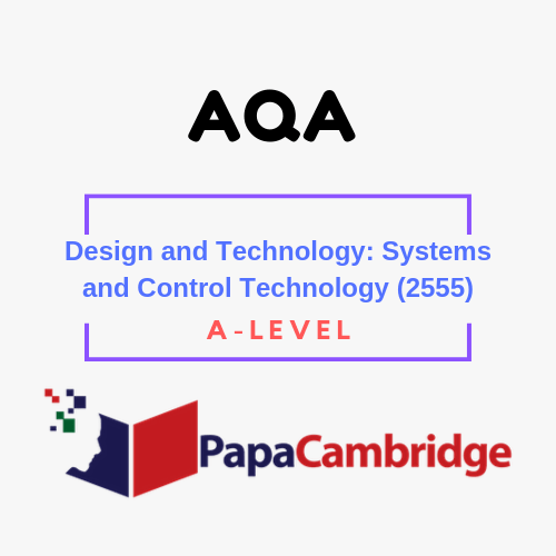 Design and Technology: Systems and Control Technology (2555) A level Past Papers
