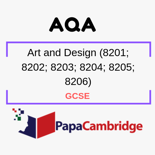 Art and Design (8201, 8202, 8203, 8204, 8205, 8206) GCSE Past Papers