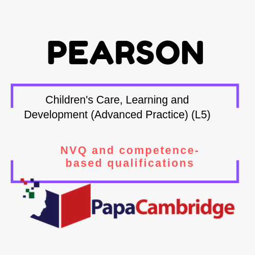 Children's Care, Learning and Development (Advanced Practice) (L5) NVQ and competence-based qualifications Past Papers