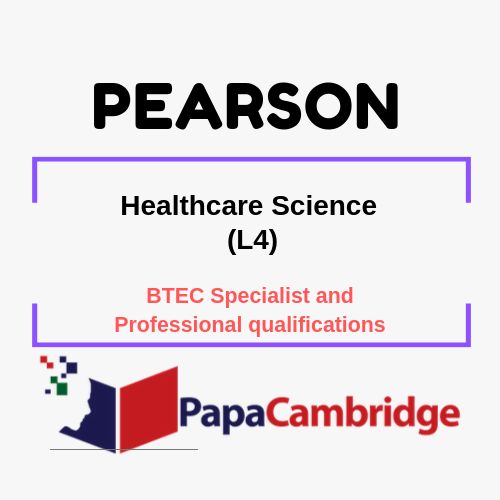 Healthcare Science (L4) BTEC Specialist and Professional qualifications Past Papers