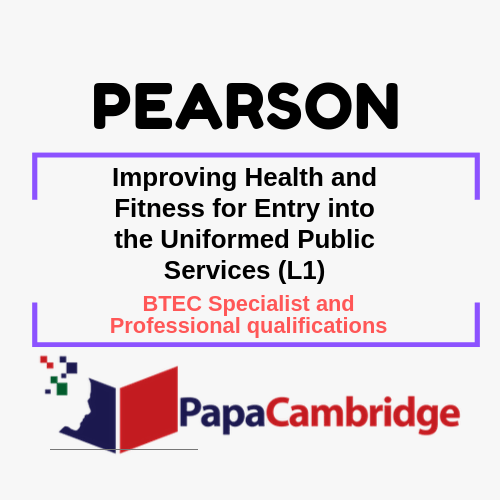 Improving Health and Fitness for Entry into the Uniformed Public Services (L1) BTEC Specialist and Professional qualifications Past Papers