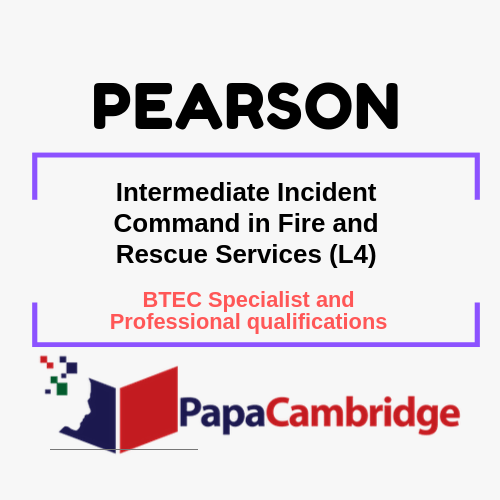 Intermediate Incident Command in Fire and Rescue Services (L4) BTEC Specialist and Professional qualifications Past Papers