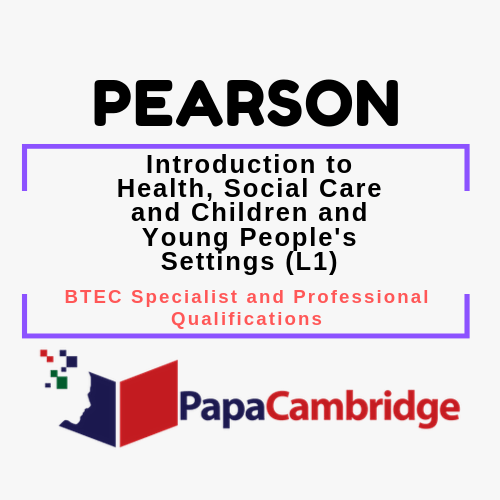 Introduction to Health, Social Care and Children and Young People's Settings (L1) BTEC Specialist and Professional qualifications Past Papers
