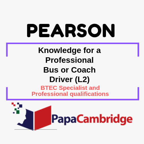 Knowledge for a Professional Bus or Coach Driver (L2) BTEC Specialist and Professional qualifications Syllabus