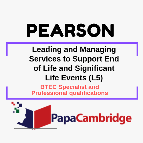 Leading and Managing Services to Support End of Life and Significant Life Events (L5) BTEC Specialist and Professional qualifications Past Papers