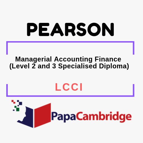 Managerial Accounting Finance (Level 2 and 3 Specialised Diploma) LCCI Past Papers