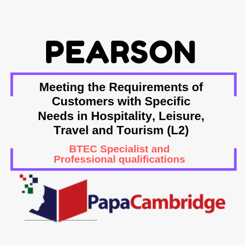Meeting the Requirements of Customers with Specific Needs in Hospitality, Leisure, Travel and Tourism (L2) BTEC Specialist and Professional qualifications Past Papers