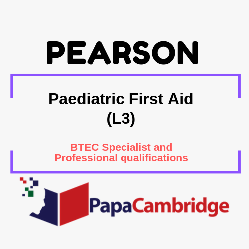 Paediatric First Aid (L3) BTEC Specialist and Professional qualifications Syllabus