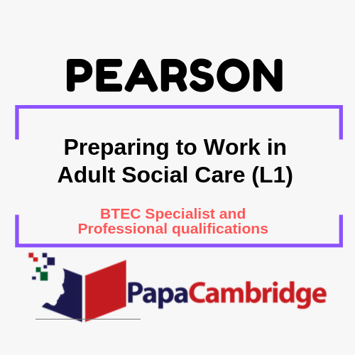 Preparing to Work in Adult Social Care (L1) BTEC Specialist and Professional qualifications Past Papers